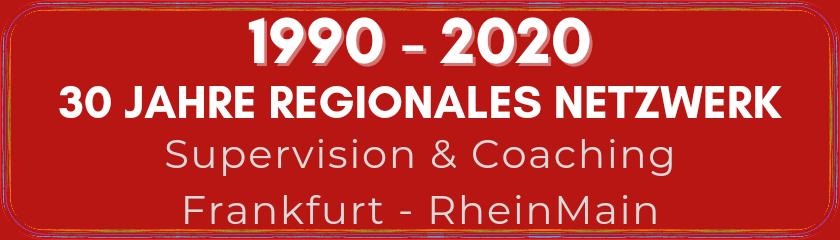 30 Jahre Regionales Netzwerk Supervision %& Coaching Frankfurt - RheinMain